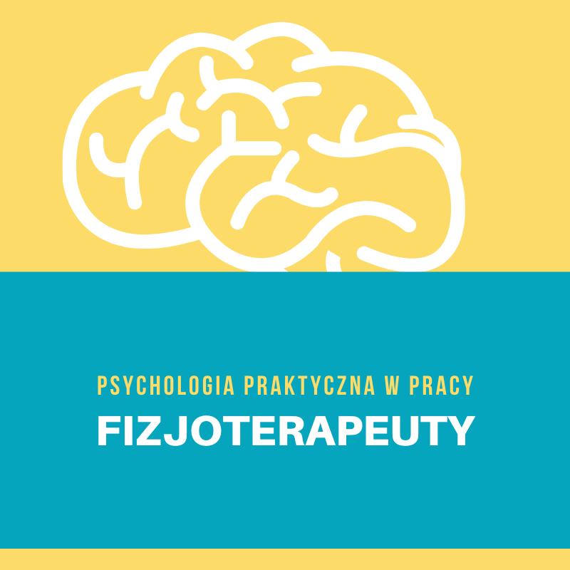 PODSTAWY PSYCHOLOGII PRAKTYCZNEJ W PRACY FIZJOTERAPEUTY