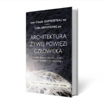 Architektura żywej powięzi człowieka - Jean Claude Guimberteau - Colin Armstrong dla fizjoterapeuty